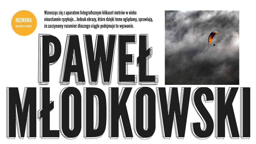 Do rozmowy o fotografii zaprosiliśmy tym razem Pawła Młodkowskiego.